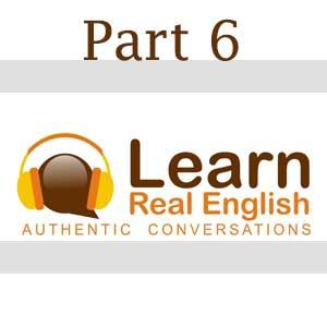 Learn Real English - بخش ششم